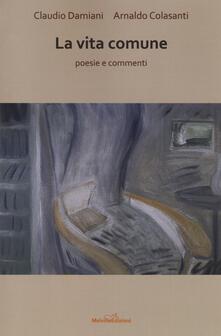 La vita comune. Poesie e commenti - Arnaldo Colasanti,Claudio Damiani - copertina