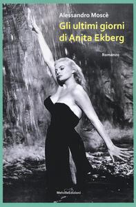 Gli ultimi giorni di Anita Ekberg - Alessandro Moscè - copertina