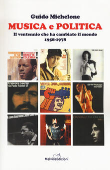 Musica e politica. Il ventennio che ha cambiato il mondo 1958-1978.pdf