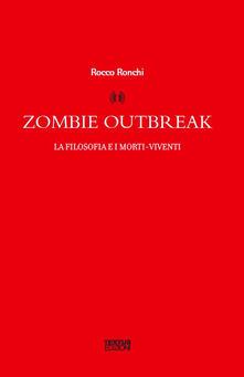 Zombie outbreak. La filosofia e i morti viventi - Rocco Ronchi - copertina