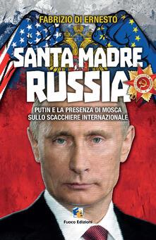 Santa madre Russia. Putin e la presenza di Mosca sullo scacchiere - Fabrizio Di Ernesto - copertina