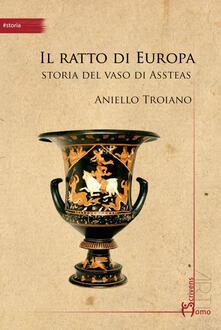 Il ratto di Europa. Storia del vaso di Assteas - Aniello Troiano - copertina