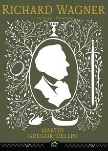 Mercatinidinataletorino.it Richard Wagner. La vita, le opere, il suo tempo Image