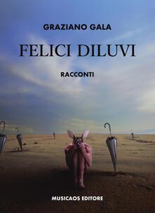 Felici diluvi - Graziano Gala - copertina