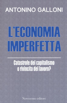 Fondazionesergioperlamusica.it L' economia imperfetta. Catastrofe del capitalismo o rivincita del lavoro? Image