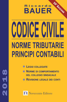 Codice civile 2018. Norme tributarie, principi contabili - Riccardo Bauer - copertina