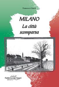Milano. La città scomparsa