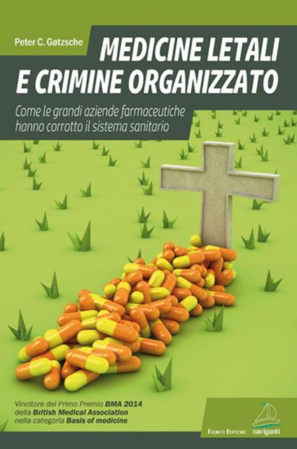 Medicine letali e crimine organizzato. Come le grandi aziende farmaceutiche hanno corrotto il sistema sanitario - Peter C. Gotzsche - copertina