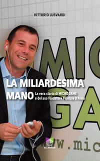 La La miliardesima mano. La vera storia di Microgame e del suo fondatore Fabrizio D'Aloia - Lusvardi Vittorio - wuz.it