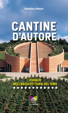 Associazionelabirinto.it Cantine d'autore. Viaggio nell'architettura del vino. Ediz. illustrata Image