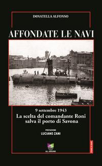 Affondate le navi. 9 settembre 1943. La scelta del comandante Roni salva il porto di Savona - Alfonso Donatella - wuz.it
