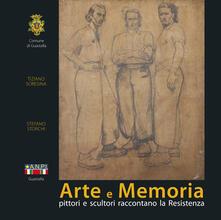 Arte e memoria. Pittori e scultori raccontano la Resistenza - Tiziano Soresina,Stefano Storchi - copertina