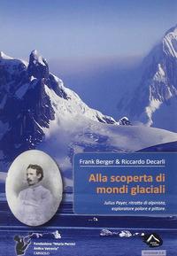 Alla scoperta di mondi glaciali - Berger Frank Decarli Riccardo - wuz.it