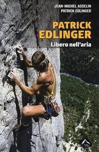 Patrick Edlinger. Libero nell'aria