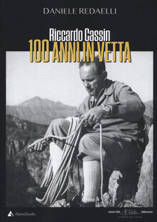 Riccardo Cassin. 100 anni in vetta.pdf