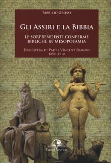 Gli assiri e la Bibbia. Le sorprendenti conferme bibliche in Mesopotamia. Dallopera di padre Vincent Ermoni 1858-1910.pdf