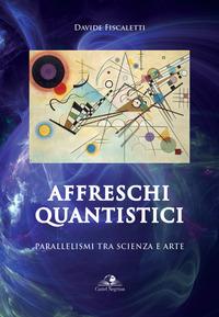 Affreschi quantistici. Parallelismi tra scienza e arte - Fiscaletti Davide - wuz.it