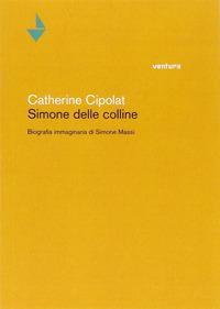 Simone delle colline. Biografia immaginaria di Simone Massi - Cipolat Catherine - wuz.it