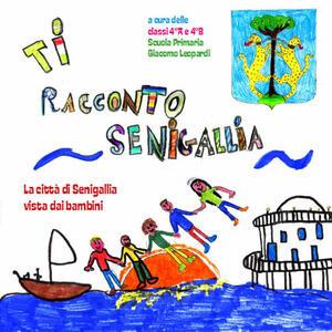 Ti racconto Senigallia. La città di Senigallia vista dai bambini