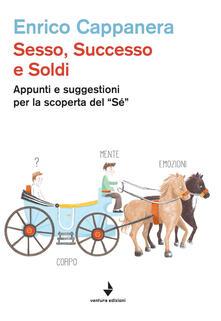 Sesso, successo e soldi. Appunti e suggestioni per la scoperta del «sé» - Enrico Cappanera - copertina