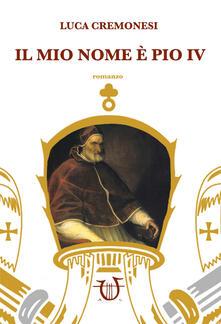 Il mio nome è Pio IV - Luca Cremonesi - copertina