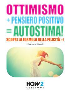 Ottimismo+pensiero positivo=autostima!