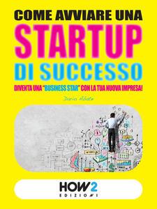 Come avviare una startup di successo. Diventa una «business star» con la tua nuova impresa!