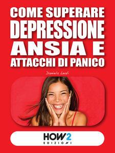 Come superare depressione, ansia e attacchi di panico