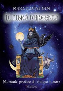 Il libro d'argento. Manuale pratico di magia lunare