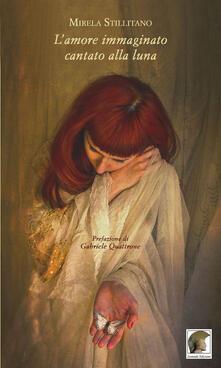 L' amore immaginato, cantato alla luna - Mirela Stillitano - copertina