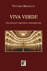 Viva Verdi! Una storia per wagneriani e antiwagneriani