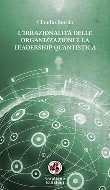 L' irrazionalità delle organizzazioni e la leadership quantistica - Claudio Boccia - copertina