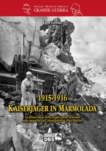 1915-1916 Kaiserjager in Marmolada. La prima difesa della regina delle Dolomiti nelle memorie dell'alpin-referent Fritz Malcher
