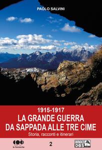 1915-1917. La Grande Guerra da Sappada alle Tre Cime. Storia, racconti e itinerari