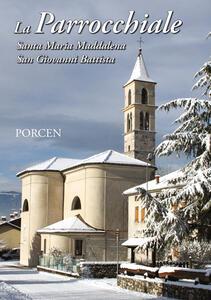 La parrocchiale. Santa Maria Maddalena. San Giovanni Battista. Porcen