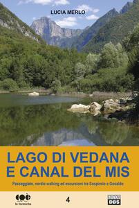 Lago di Vedana e canal del Mis. Passeggiate, nordic walking ed escursioni tra Sospirolo e Gosaldo
