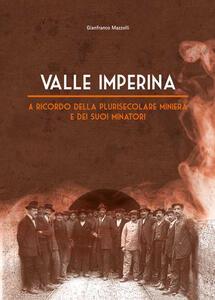 Valle Imperina. A ricordo della plurisecolare miniera e dei suoi minatori