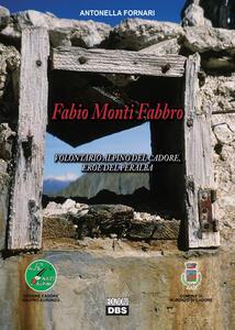 Fabio Monti Fabbro. Volontario alpino del Cadore, eroe del Peralba