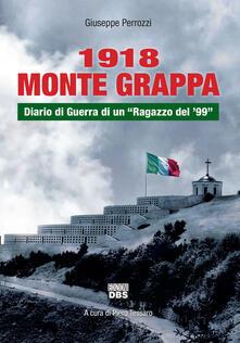 1918 Monte Grappa. Diario di guerra di un «ragazzo del 99».pdf