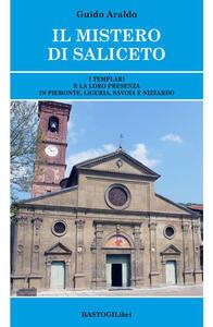Il mistero di Saliceto. I templari e la loro presenza in Piemonte, Liguria, Savoia e Nizzardo