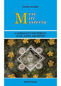 Mesi miti mysteria. L'almanacco esoterico lune, santi, archetipi