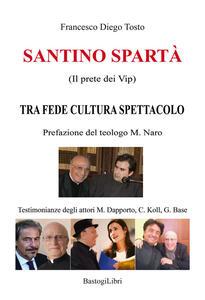 Libro Santino Spartà (Il prete dei Vip). Tra fede cultura spettacolo Francesco Diego Tosto