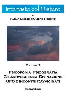 Psicofonia psicografia chiaroveggenza divinazione ufo e incontri ravvicinati. Vol. 3