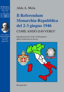 Libro Il referendum monarchia-repubblica del 2-3 giugno 1946. Come andò davvero? Aldo A. Mola