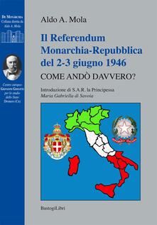 Il referendum monarchia-repubblica del 2-3 giugno 1946. Come andò davvero? - Aldo A. Mola - copertina