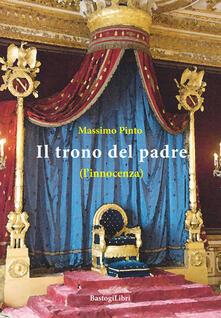 Il trono del padre (l'innocenza) - Massimo Pinto - copertina