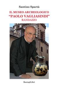 Il Il museo archeologico «Paolo Vagliasindi» Randazzo - Spartà Santino - wuz.it