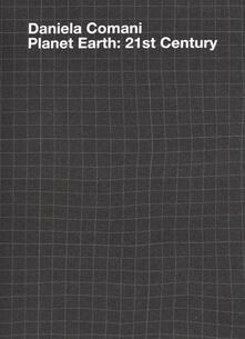 Planet Earth: 21st Century. Ediz. tedesca, italiana e inglese - Daniela Comani,Vera Tollmann - copertina