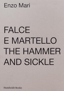 Falce e martello-The hammer and the sickle. Ediz. illustrata - Enzo Mari - copertina