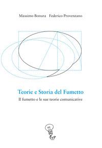Teorie e storia del fumetto. Il fumetto e le sue teorie comunicative - Bonura Massimo Provenzano Federico - wuz.it